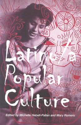 Latino/a Popular Culture By Habell-Pallan, Michelle (EDT)/ Romero, Mary (EDT)